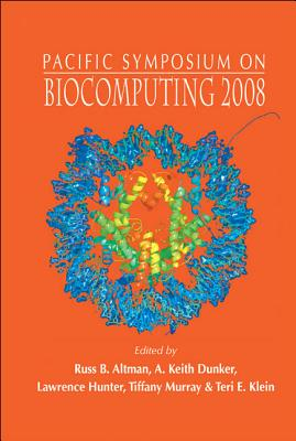 Biocomputing 2008 - Proceedings Of The Pacific Symposium - Altman, Russ B. (Editor), and Dunker, A. Keith (Editor), and Hunter, Lawrence (Editor)