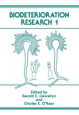 Biodeterioration Research 1 - Llewellyn, Gerald C, and O'Rear, Charles E