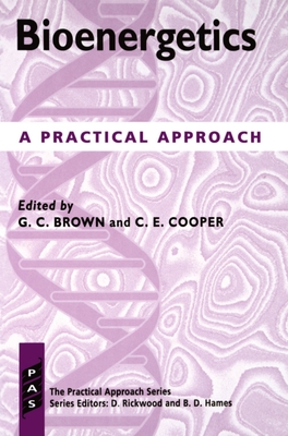 Bioenergetics: A Practical Approach - Brown, Guy C (Editor), and Cooper, Chris E (Editor)