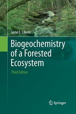 Biogeochemistry of a Forested Ecosystem - Likens, Gene E, Professor