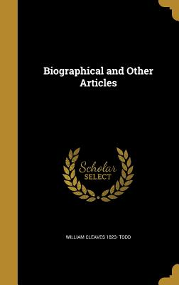 Biographical and Other Articles - Todd, William Cleaves 1823-