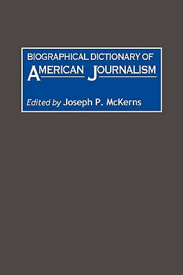 Biographical Dictionary of American Journalism: The Politics of Special Services - Nauratil, Marcia J., and McKerns, Joseph P.