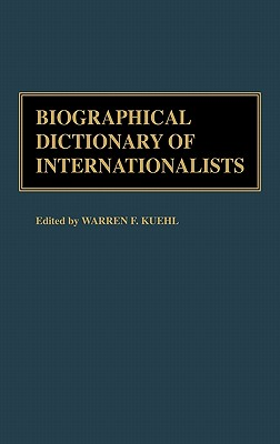 Biographical Dictionary of Internationalists - Kuehl, Warren F (Editor), and Kuehl, Olga