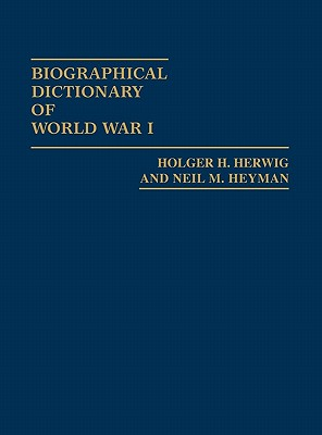 Biographical Dictionary of World War I - Herwig, Holger H