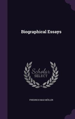Biographical Essays - Muller, Friedrich Max