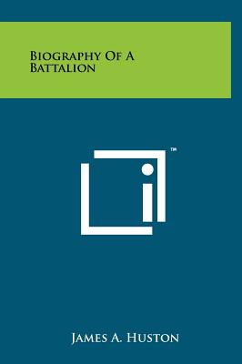 Biography of a Battalion - Huston, James A