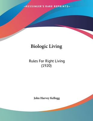 Biologic Living: Rules for Right Living (1920) - Kellogg, John Harvey, M.D.