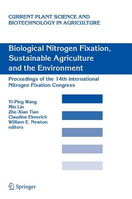 Biological Nitrogen Fixation, Sustainable Agriculture and the Environment: Proceedings of the 14th International Nitrogen Fixation Congress - Wang, Yi-Ping (Editor), and Lin, Min (Editor), and Tian, Zhe-Xian (Editor)