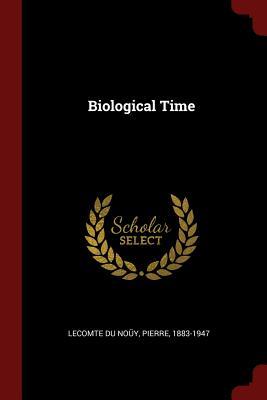 Biological Time - Lecomte Du Nouy, Pierre