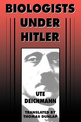 Biologists Under Hitler - Deichmann, Ute