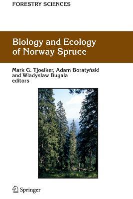 Biology and Ecology of Norway Spruce - Tjoelker, Mark G. (Editor), and Boratynski, Adam (Editor), and Bugala, Wladyslaw (Editor)