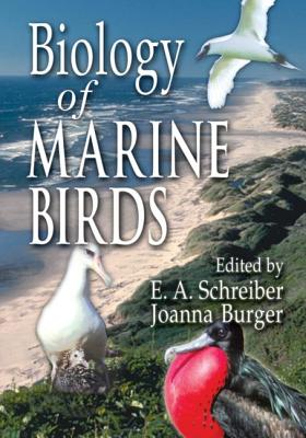 Biology of Marine Birds - Schreiber, Elizabeth Anne (Editor), and Burger, Joanna, Dr., PhD (Editor)