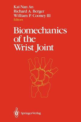 Biomechanics of the Wrist Joint - An, Kai-Nan, PhD (Editor), and Berger, Richard A, MD, PhD (Editor), and Cooney, William P III (Editor)