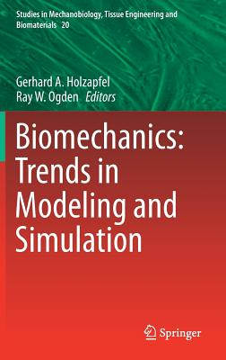 Biomechanics: Trends in Modeling and Simulation - Holzapfel, Gerhard A (Editor), and Ogden, Ray W (Editor)