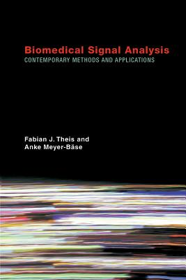 Biomedical Signal Analysis: Contemporary Methods and Applications - Theis, Fabian J, and Meyer-Base, Anke