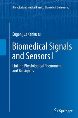 Biomedical Signals and Sensors I: Linking Physiological Phenomena and Biosignals - Kaniusas, Eugenijus