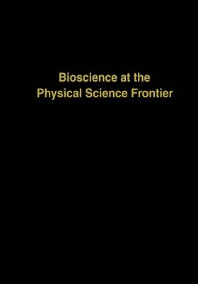 Bioscience at the Physical Science Frontier: Proceedings of a Foundation Symposium on the 150th Anniversary of Alfred Nobel S Birth - Nicolini, Claudio