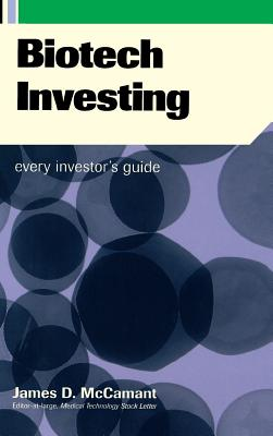 Biotech Investing: Every Investor's Guide - McCamant, Jim, and McCamant, James D
