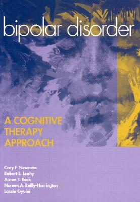 Bipolar Disorder: A Cognitive Therapy Approach - Newman, Cory Frank, and Reilly-Harrington, Noreem, and Leahy, Robert L, PhD