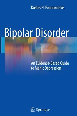 Bipolar Disorder: An Evidence-Based Guide to Manic Depression - Fountoulakis, Kostas N