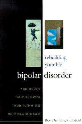 Bipolar Disorder: Rebuilding Your Life - Stout, James T, Doctor