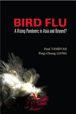 Bird Flu: A Rising Pandemic in Asia and Beyond? - Leung, Ping-Chung