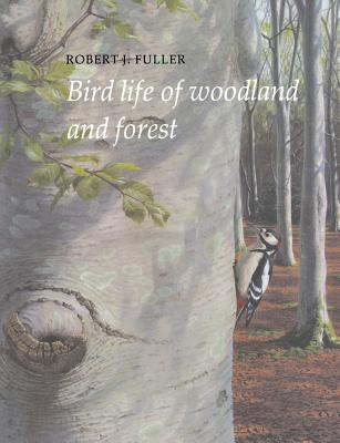 Bird Life of Woodland and Forest - Fuller, Robert J