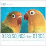 Bird Sounds for Birds: Nature Sounds to Entertain Your Parrot, Cockatoo, Parakeet and M