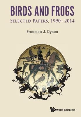 Birds and Frogs: Selected Papers of Freeman Dyson, 1990-2014 - Dyson, Freeman J