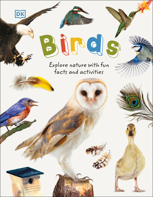 Birds: Explore the World of Our Feathered Friends - DK