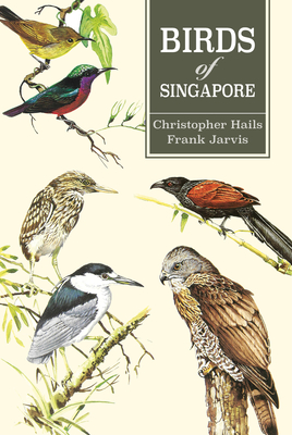 Birds of Singapore - Hails, Christopher, and Jarvis, Frank