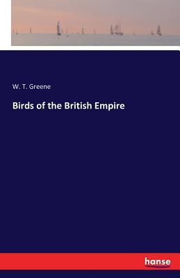 Birds of the British Empire - Greene, W T