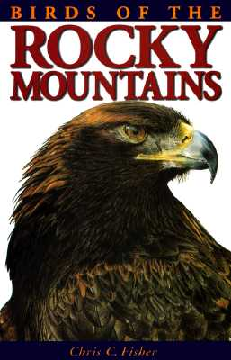 Birds of the Rocky Mountains - Fisher, Chris