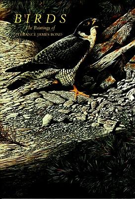 Birds: The Paintings of Terance James Bond - Bond, James, and Bond, Terance J