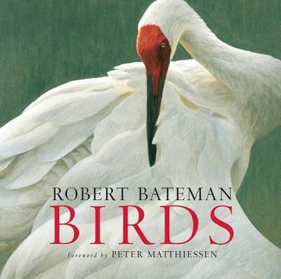 Birds - Bateman, Robert, and Dean, Kathryn, and Mathiessen, Peter (Foreword by)