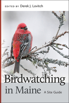 Birdwatching in Maine: A Site Guide - Lovitch, Derek J (Editor)