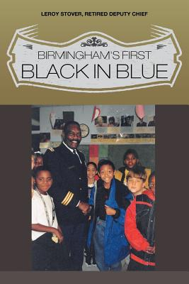 Birmingham's First Black in Blue - Stover, Leroy