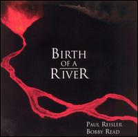 Birth of a River - Paul Reisler & Bobby Read