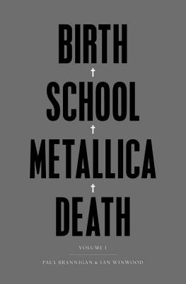 Birth School Metallica Death: v. 1 - Brannigan, Paul, and Winwood, Ian