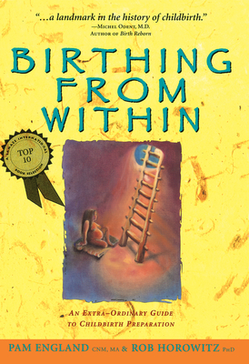 Birthing from Within: An Extra-Ordinary Guide to Childbirth Preparation - England Cnm Ma, Pam, and Horowitz Phd, Rob
