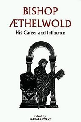 Bishop Aethelwold: His Career and Influence - Yorke, Barbara (Editor)