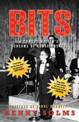 Bits: A Comedy Writer's Screams of Consciousness: A Comedy Writer's Screams of Consciousness - Solms, Kenny, and Burnett, Carol (Preface by)