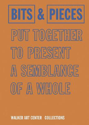 Bits & Pieces Put Together to Present a Semblance of a Whole: Walker Art Center Collections - Fischli, Peter, and Weiss, David (Photographer), and Fritsch, Katharina