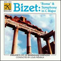 Bizet: Roma; Symphony in C; Roman Carnival - City of Birmingham Symphony Orchestra; Louis Frémaux (conductor)