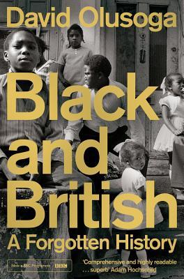 Black and British: A Forgotten History - Olusoga, David