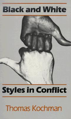 Black and White Styles in Conflict - Kochman, Thomas