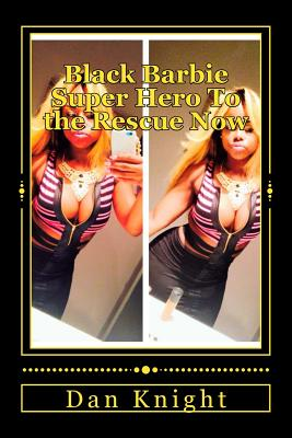 Black Barbie Super Hero to the Rescue Now: By Day She Is Mild Mannered Valentina Monee Knight by Night Black Barbie - Knight Sr, Real Dan Edward