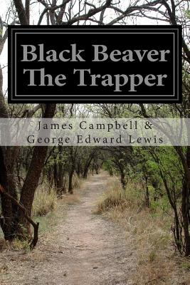 Black Beaver the Trapper - Lewis, James Campbell & George Edward