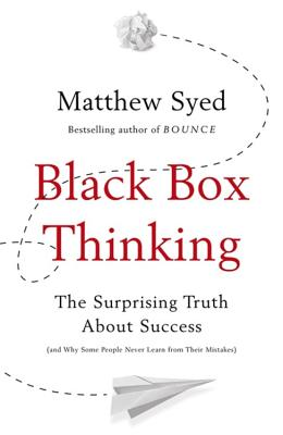 Black Box Thinking: The Surprising Truth About Success - Syed, Matthew