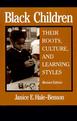 Black Children: Their Roots, Culture, and Learning Styles - Hale-Benson, Janice E, and Hale, Janice E, Professor, and Hilliard, Asa G, Professor, III (Foreword by)